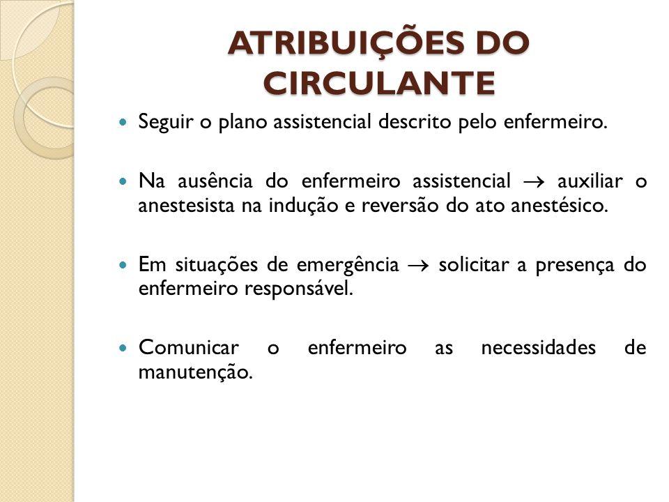 ATRIBUIÇÕES DO CIRCULANTE Seguir o plano assistencial descrito pelo enfermeiro. Na ausência do enfermeiro assistencial  auxiliar o anestesista na ind