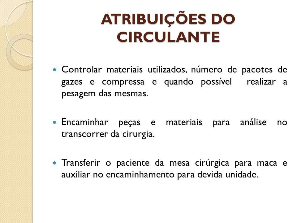 ATRIBUIÇÕES DO CIRCULANTE Controlar materiais utilizados, número de pacotes de gazes e compressa e quando possível realizar a pesagem das mesmas. Enca