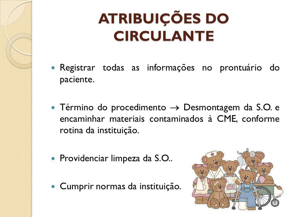 ATRIBUIÇÕES DO CIRCULANTE Registrar todas as informações no prontuário do paciente. Término do procedimento  Desmontagem da S.O. e encaminhar materia