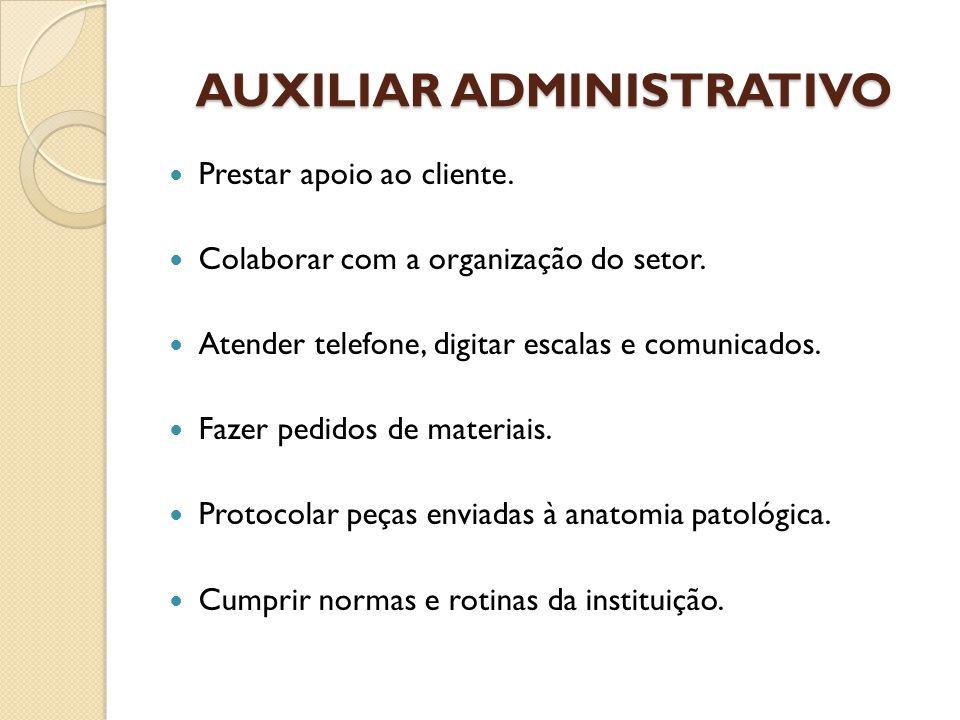 AUXILIAR ADMINISTRATIVO Prestar apoio ao cliente.Colaborar com a organização do setor.