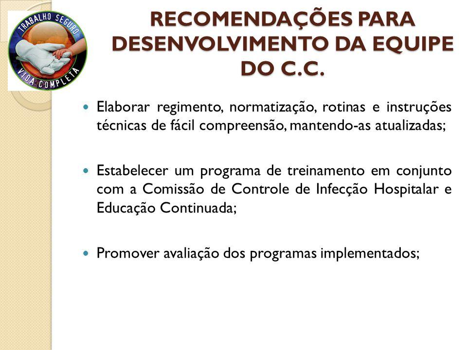RECOMENDAÇÕES PARA DESENVOLVIMENTO DA EQUIPE DO C.C. Elaborar regimento, normatização, rotinas e instruções técnicas de fácil compreensão, mantendo-as