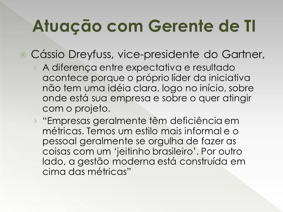  Cássio Dreyfuss, vice-presidente do Gartner, › A diferença entre expectativa e resultado acontece porque o próprio líder da iniciativa não tem uma i