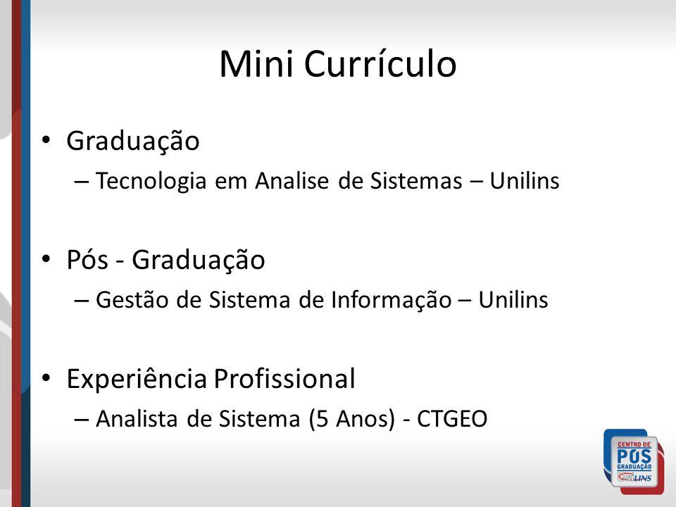 Mini Currículo Graduação – Tecnologia em Analise de Sistemas – Unilins Pós - Graduação – Gestão de Sistema de Informação – Unilins Experiência Profiss