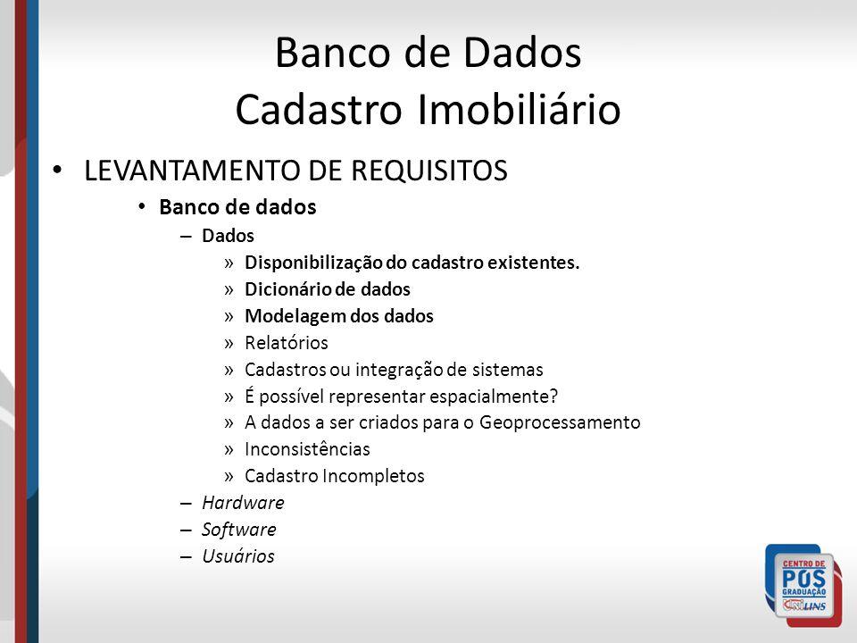 Banco de Dados Cadastro Imobiliário LEVANTAMENTO DE REQUISITOS Banco de dados – Dados » Disponibilização do cadastro existentes. » Dicionário de dados