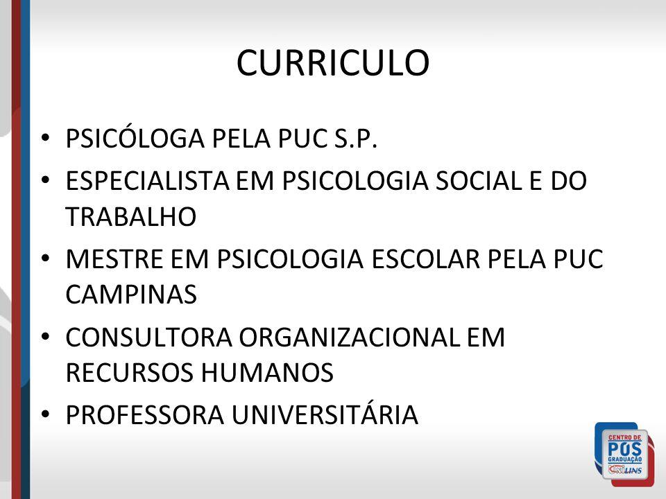 CURRICULO PSICÓLOGA PELA PUC S.P. ESPECIALISTA EM PSICOLOGIA SOCIAL E DO TRABALHO MESTRE EM PSICOLOGIA ESCOLAR PELA PUC CAMPINAS CONSULTORA ORGANIZACI