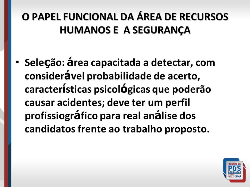 O PAPEL FUNCIONAL DA ÁREA DE RECURSOS HUMANOS E A SEGURANÇA Sele ç ão: á rea capacitada a detectar, com consider á vel probabilidade de acerto, caract