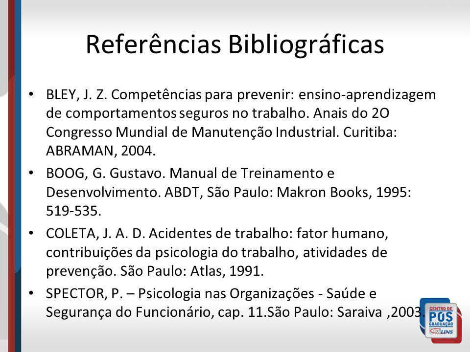 Referências Bibliográficas BLEY, J. Z. Competências para prevenir: ensino-aprendizagem de comportamentos seguros no trabalho. Anais do 2O Congresso Mu