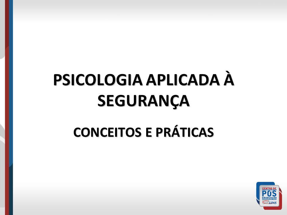 PSICOLOGIA APLICADA À SEGURANÇA CONCEITOS E PRÁTICAS
