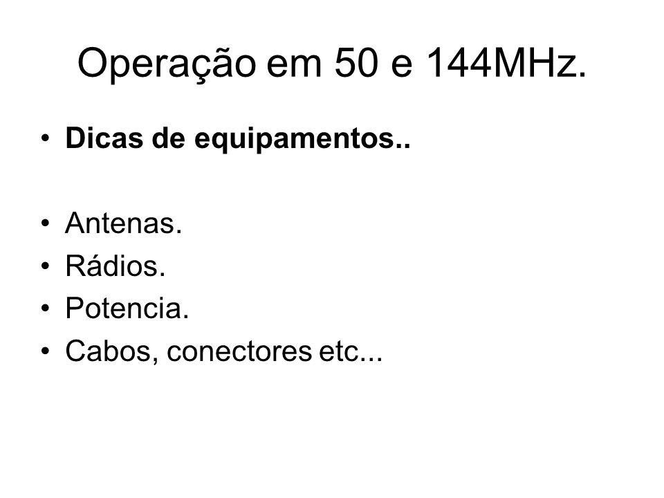 Operação em 50 e 144MHz. Dicas de equipamentos.. Antenas.