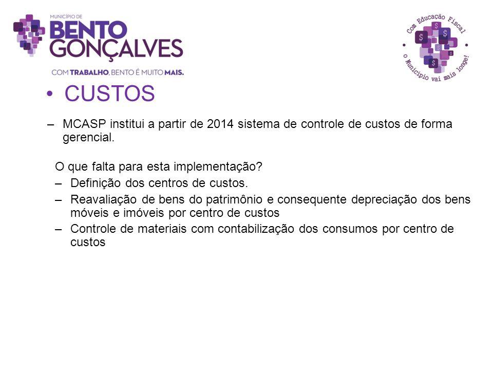 –MCASP institui a partir de 2014 sistema de controle de custos de forma gerencial. CUSTOS O que falta para esta implementação? –Definição dos centros