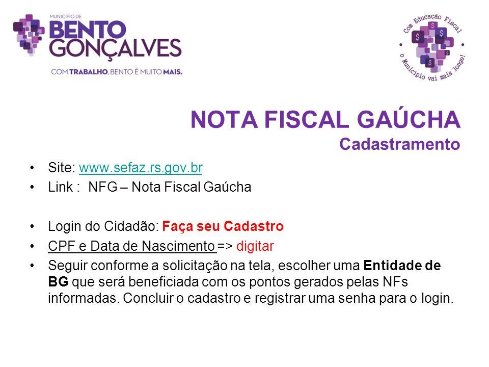 NOTA FISCAL GAÚCHA Cadastramento Site: www.sefaz.rs.gov.brwww.sefaz.rs.gov.br Link : NFG – Nota Fiscal Gaúcha Login do Cidadão: Faça seu Cadastro CPF