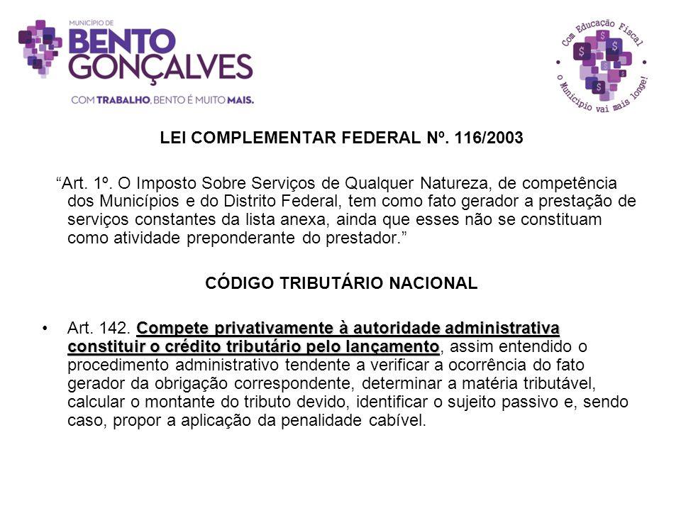 """LEI COMPLEMENTAR FEDERAL Nº. 116/2003 """"Art. 1º. O Imposto Sobre Serviços de Qualquer Natureza, de competência dos Municípios e do Distrito Federal, te"""