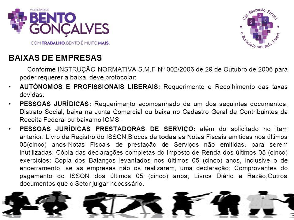 BAIXAS DE EMPRESAS Conforme INSTRUÇÃO NORMATIVA S.M.F Nº 002/2006 de 29 de Outubro de 2006 para poder requerer a baixa, deve protocolar: AUTÔNOMOS E P