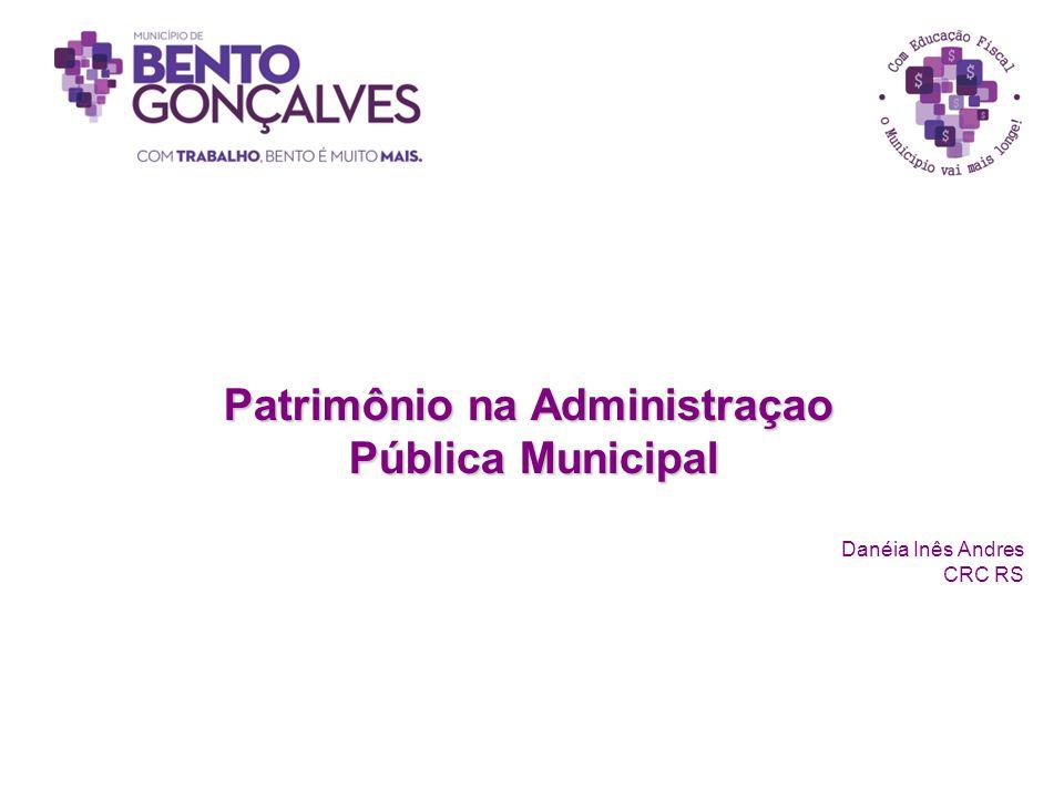Patrimônio na Administraçao Pública Municipal Pública Municipal Danéia Inês Andres CRC RS
