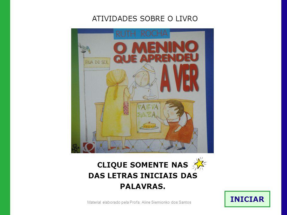 ATIVIDADES SOBRE O LIVRO CLIQUE SOMENTE NAS DAS LETRAS INICIAIS DAS PALAVRAS. INICIAR Material elaborado pela Profa. Aline Siemionko dos Santos