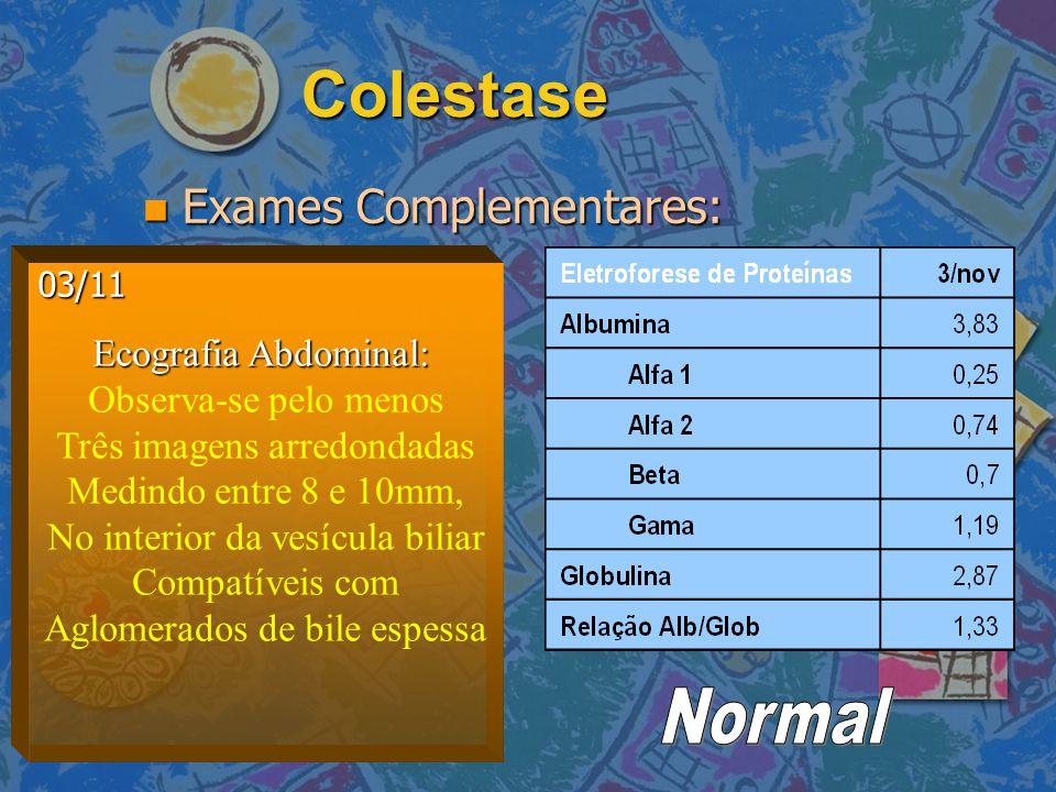 Colestase Ecografia Abdominal: Observa-se pelo menos Três imagens arredondadas Medindo entre 8 e 10mm, No interior da vesícula biliar Compatíveis com