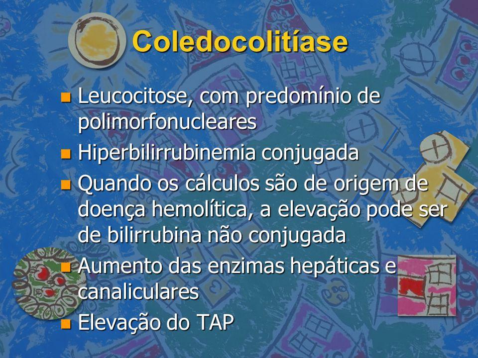 Coledocolitíase Leucocitose, com predomínio de polimorfonucleares Leucocitose, com predomínio de polimorfonucleares Hiperbilirrubinemia conjugada Hipe