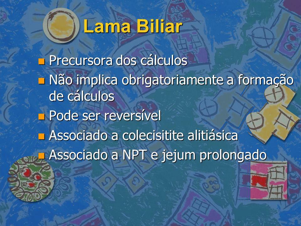 Lama Biliar Precursora dos cálculos Precursora dos cálculos Não implica obrigatoriamente a formação de cálculos Não implica obrigatoriamente a formaçã