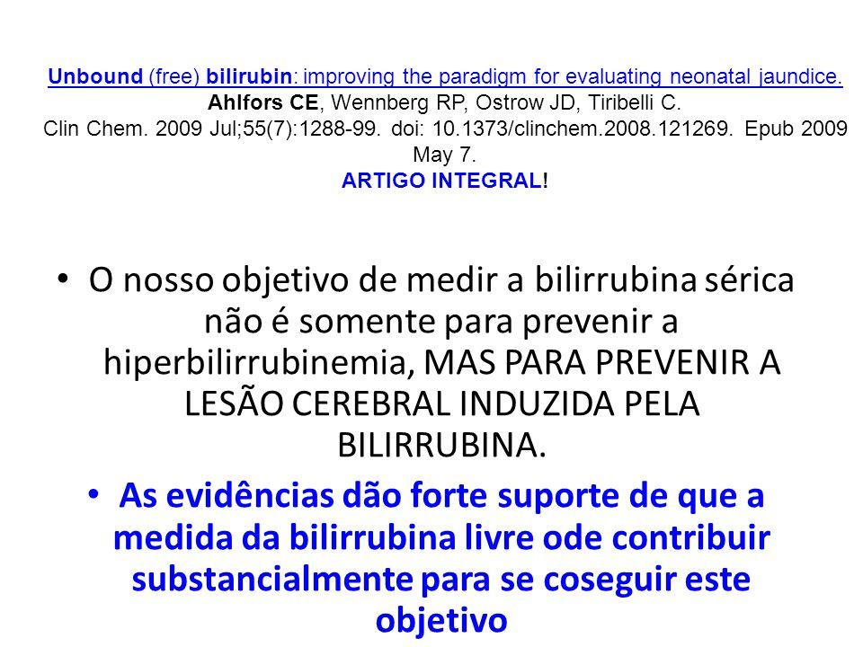 O nosso objetivo de medir a bilirrubina sérica não é somente para prevenir a hiperbilirrubinemia, MAS PARA PREVENIR A LESÃO CEREBRAL INDUZIDA PELA BILIRRUBINA.