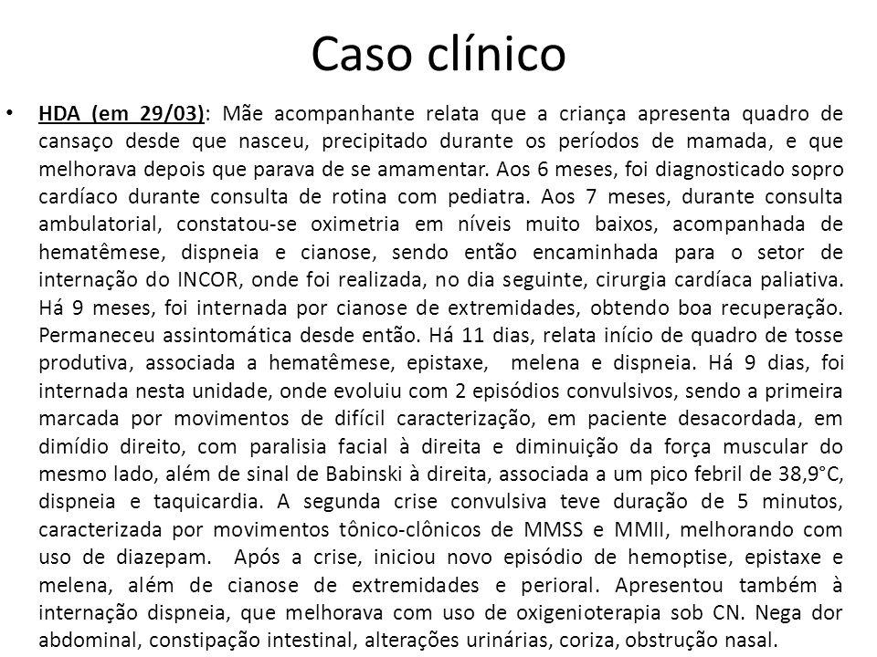 Caso clínico HDA (em 29/03): Mãe acompanhante relata que a criança apresenta quadro de cansaço desde que nasceu, precipitado durante os períodos de ma