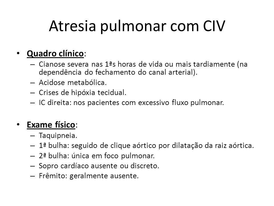 Atresia pulmonar com CIV Quadro clínico: – Cianose severa nas 1ªs horas de vida ou mais tardiamente (na dependência do fechamento do canal arterial).