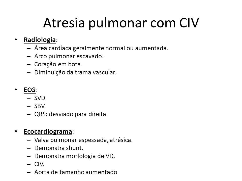 Atresia pulmonar com CIV Radiologia: – Área cardíaca geralmente normal ou aumentada. – Arco pulmonar escavado. – Coração em bota. – Diminuição da tram