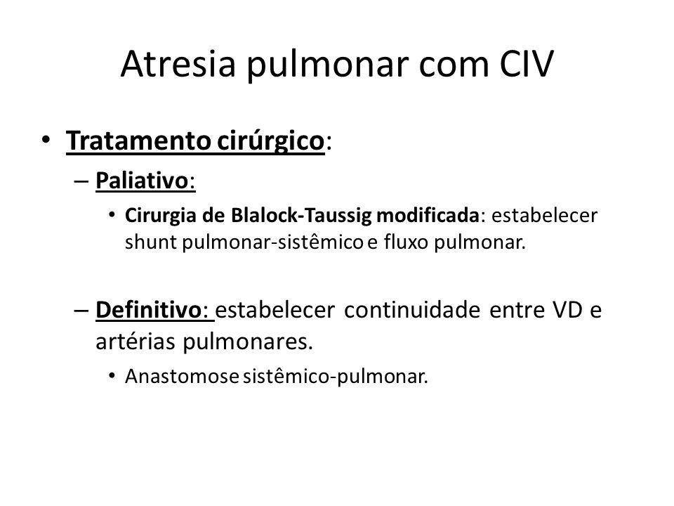 Atresia pulmonar com CIV Tratamento cirúrgico: – Paliativo: Cirurgia de Blalock-Taussig modificada: estabelecer shunt pulmonar-sistêmico e fluxo pulmo