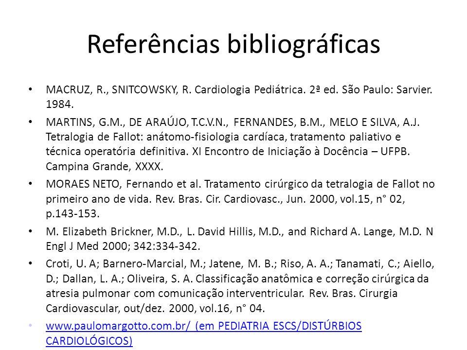 Referências bibliográficas MACRUZ, R., SNITCOWSKY, R. Cardiologia Pediátrica. 2ª ed. São Paulo: Sarvier. 1984. MARTINS, G.M., DE ARAÚJO, T.C.V.N., FER