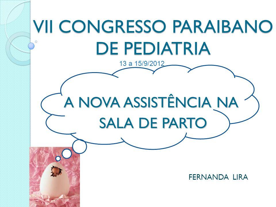 VII CONGRESSO PARAIBANO DE PEDIATRIA A NOVA ASSISTÊNCIA NA SALA DE PARTO SALA DE PARTO FERNANDA LIRA 13 a 15/9/2012