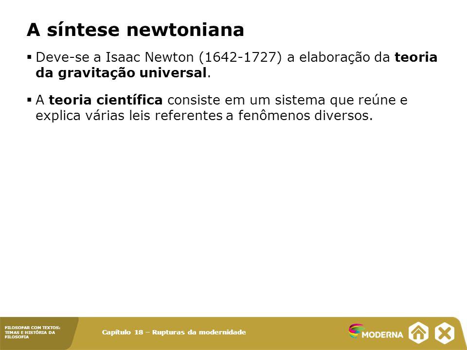 FILOSOFAR COM TEXTOS: TEMAS E HISTÓRIA DA FILOSOFIA Capítulo 18 – Rupturas da modernidade  Deve-se a Isaac Newton (1642-1727) a elaboração da teoria da gravitação universal.