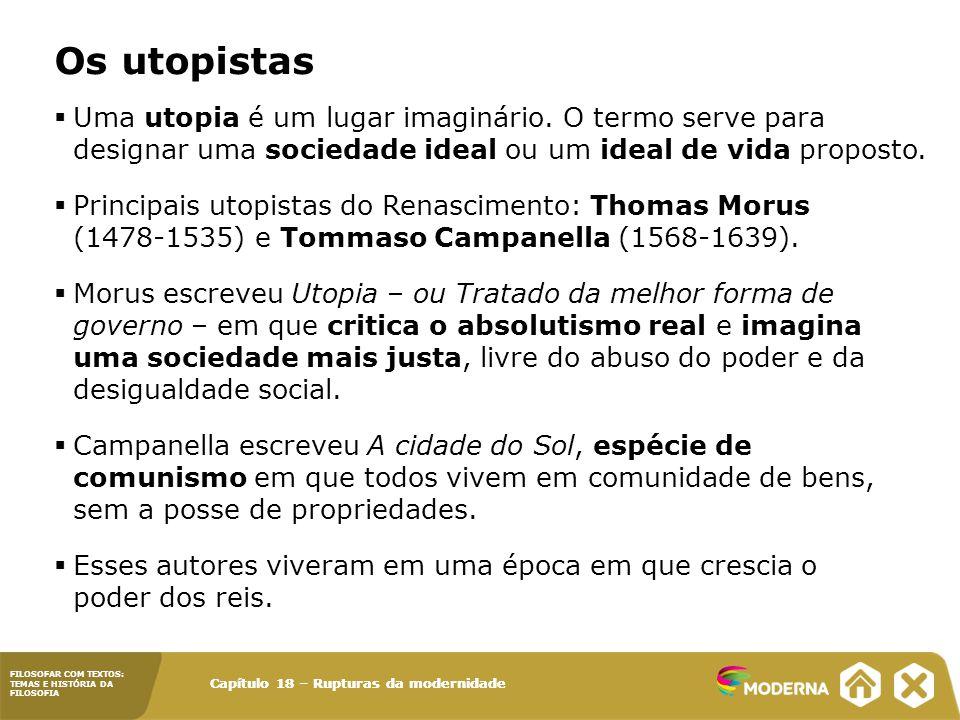 FILOSOFAR COM TEXTOS: TEMAS E HISTÓRIA DA FILOSOFIA Capítulo 18 – Rupturas da modernidade  Uma utopia é um lugar imaginário.