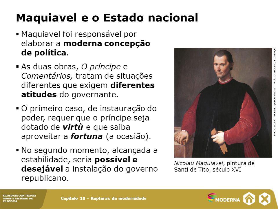 FILOSOFAR COM TEXTOS: TEMAS E HISTÓRIA DA FILOSOFIA Capítulo 18 – Rupturas da modernidade  Maquiavel foi responsável por elaborar a moderna concepção de política.