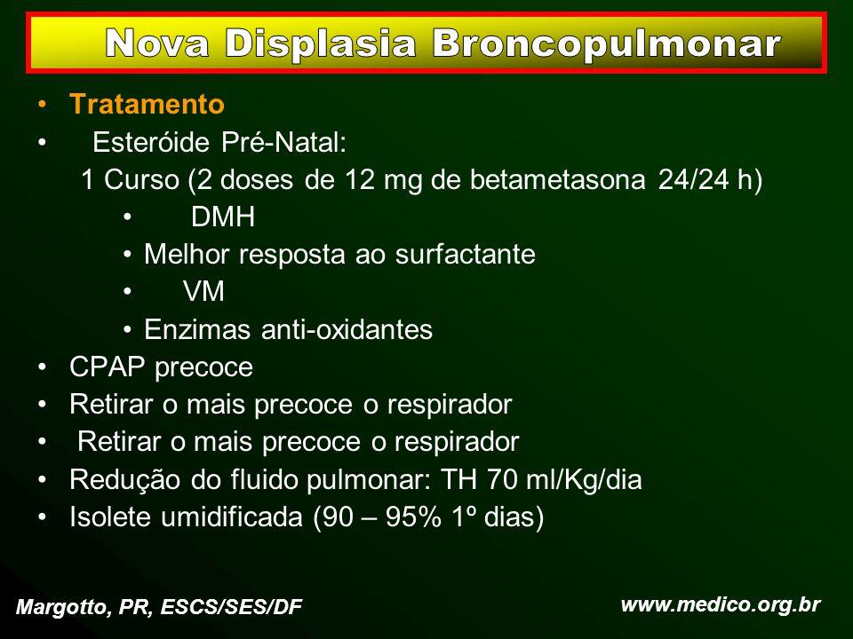 Tratamento Esteróide Pré-Natal: 1 Curso (2 doses de 12 mg de betametasona 24/24 h) DMH Melhor resposta ao surfactante VM Enzimas anti-oxidantes CPAP p