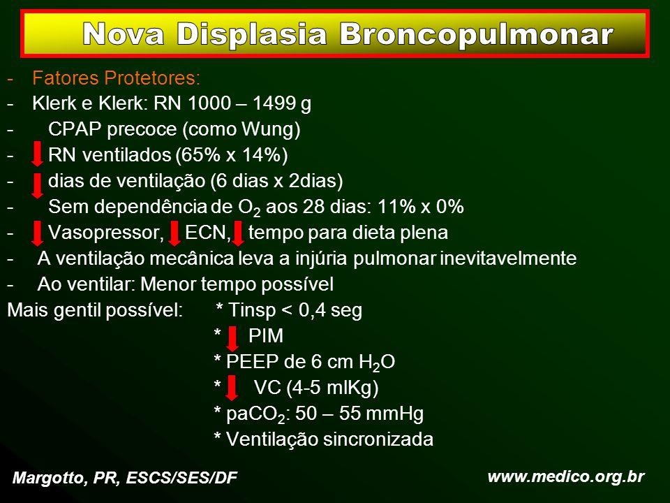 -Fatores Protetores: -Klerk e Klerk: RN 1000 – 1499 g - CPAP precoce (como Wung) - RN ventilados (65% x 14%) - dias de ventilação (6 dias x 2dias) - S