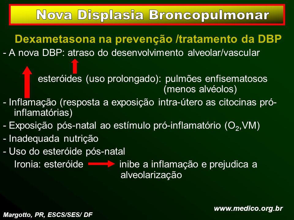 Dexametasona na prevenção /tratamento da DBP - A nova DBP: atraso do desenvolvimento alveolar/vascular esteróides (uso prolongado): pulmões enfisemato