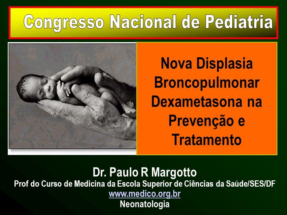 Nova Displasia Broncopulmonar Dexametasona na Prevenção e Tratamento Dr. Paulo R Margotto Prof do Curso de Medicina da Escola Superior de Ciências da