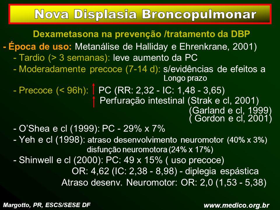 Dexametasona na prevenção /tratamento da DBP - Época de uso: Metanálise de Halliday e Ehrenkrane, 2001) - Tardio (> 3 semanas): leve aumento da PC - M