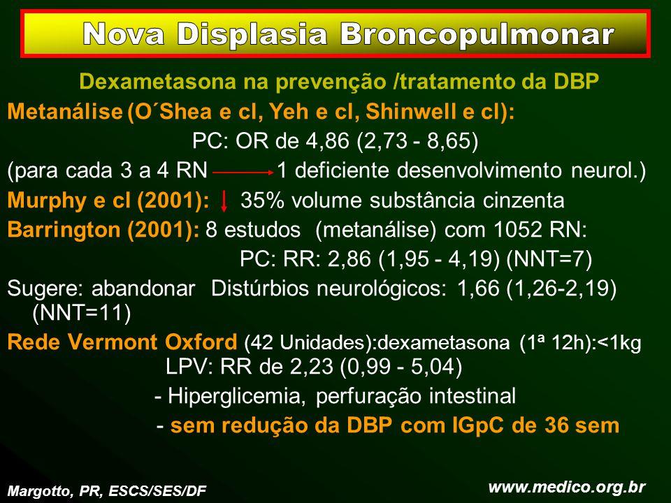 Dexametasona na prevenção /tratamento da DBP Metanálise (O´Shea e cl, Yeh e cl, Shinwell e cl): PC: OR de 4,86 (2,73 - 8,65) (para cada 3 a 4 RN 1 def