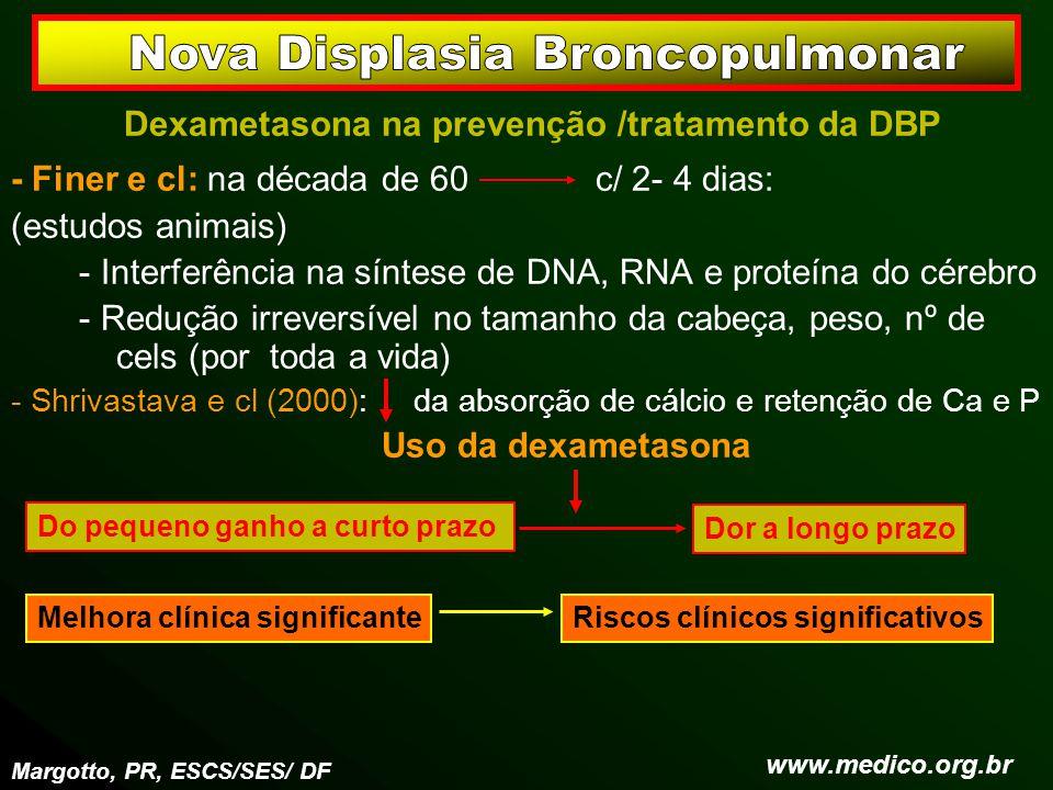 Dexametasona na prevenção /tratamento da DBP - Finer e cl: na década de 60 c/ 2- 4 dias: (estudos animais) - Interferência na síntese de DNA, RNA e pr