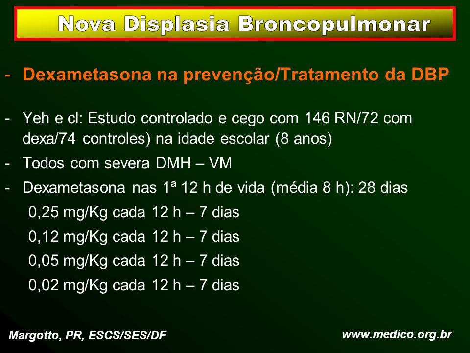 -Dexametasona na prevenção/Tratamento da DBP -Yeh e cl: Estudo controlado e cego com 146 RN/72 com dexa/74 controles) na idade escolar (8 anos) -Todos