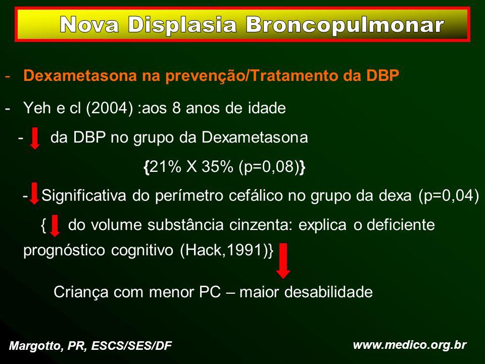 -Dexametasona na prevenção/Tratamento da DBP -Yeh e cl (2004) :aos 8 anos de idade - da DBP no grupo da Dexametasona {21% X 35% (p=0,08)} - Significat