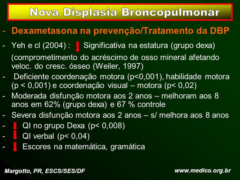 -Dexametasona na prevenção/Tratamento da DBP -Yeh e cl (2004) : Significativa na estatura (grupo dexa) (comprometimento do acréscimo de osso mineral a