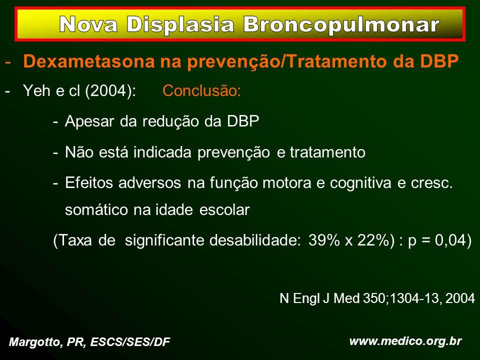 -Dexametasona na prevenção/Tratamento da DBP -Yeh e cl (2004): Conclusão: -Apesar da redução da DBP -Não está indicada prevenção e tratamento -Efeitos