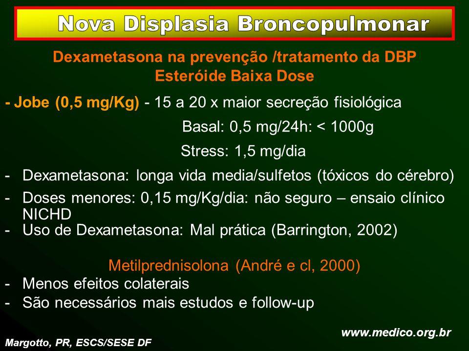 Dexametasona na prevenção /tratamento da DBP Esteróide Baixa Dose - Jobe (0,5 mg/Kg) - 15 a 20 x maior secreção fisiológica Basal: 0,5 mg/24h: < 1000g
