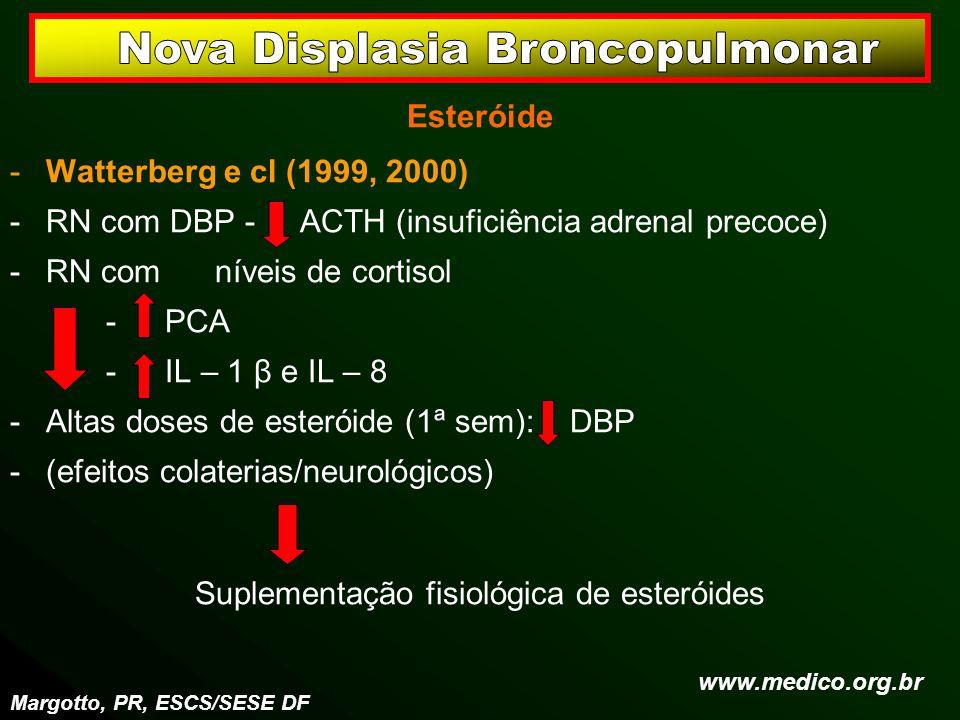 Esteróide -Watterberg e cl (1999, 2000) -RN com DBP - ACTH (insuficiência adrenal precoce) -RN com níveis de cortisol - PCA - IL – 1 β e IL – 8 -Altas
