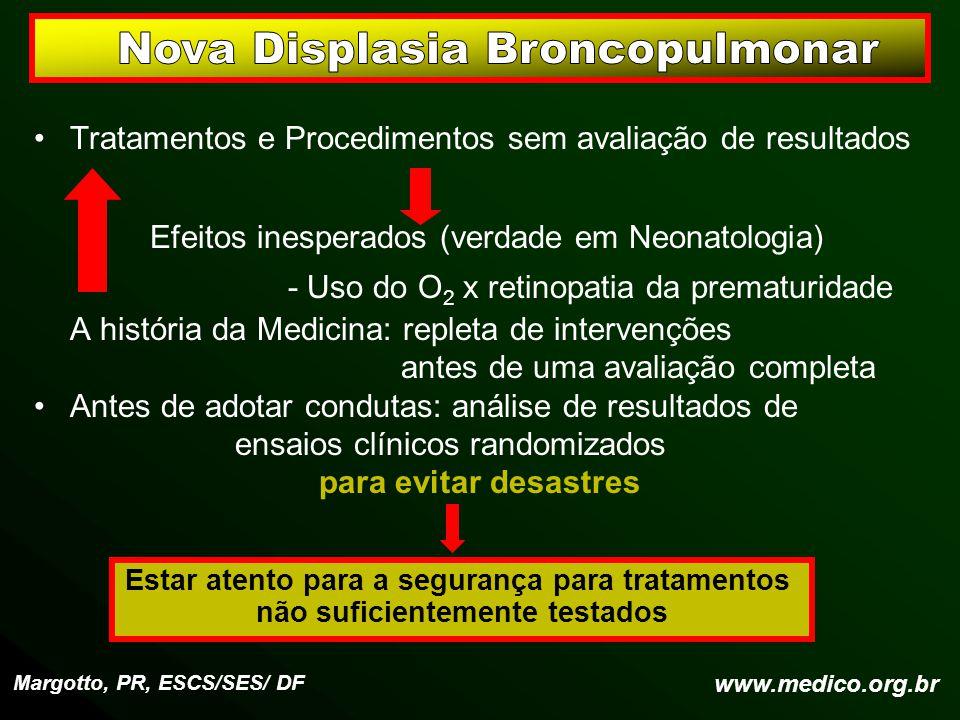Tratamentos e Procedimentos sem avaliação de resultados Efeitos inesperados (verdade em Neonatologia) - Uso do O 2 x retinopatia da prematuridade A hi