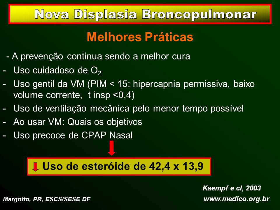 Melhores Práticas - A prevenção continua sendo a melhor cura -Uso cuidadoso de O 2 -Uso gentil da VM (PIM < 15: hipercapnia permissiva, baixo volume c