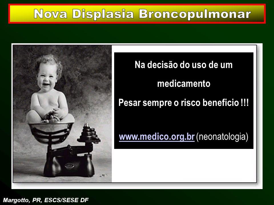 Margotto, PR, ESCS/SESE DF Na decisão do uso de um medicamento Pesar sempre o risco beneficio !!! www.medico.org.br www.medico.org.br (neonatologia)