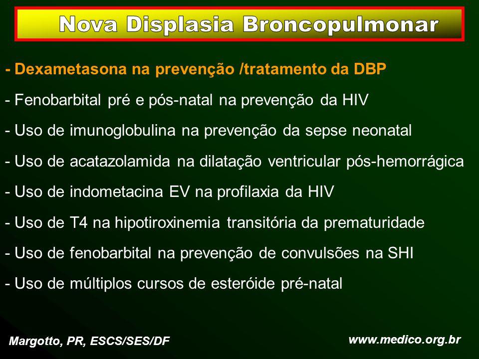 - Dexametasona na prevenção /tratamento da DBP - Fenobarbital pré e pós-natal na prevenção da HIV - Uso de imunoglobulina na prevenção da sepse neonat