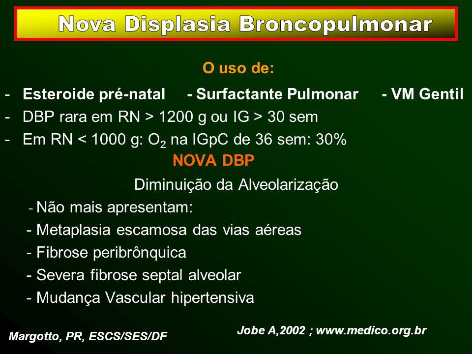 O uso de: -Esteroide pré-natal - Surfactante Pulmonar - VM Gentil -DBP rara em RN > 1200 g ou IG > 30 sem -Em RN < 1000 g: O 2 na IGpC de 36 sem: 30%